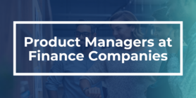 """White text that says """"Product Managers at Finance Companies."""" while employees work together in the background."""